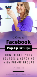 female entrepreneur wearing purple shirt, toasting with a glass of wine with text saying cheers to Facebook Pop up groups. How to Sell your courses & coaching with pop up groups podcast episode 133 projectmewithtiffany.com