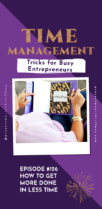 woman boss babe entrepreneur looking at her planner with text saying time management tricks for busy entrepreneurs, how to get more done in less time podcast episode 156