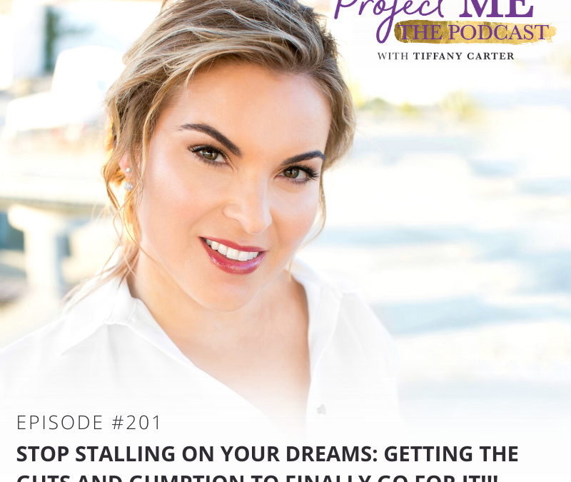 Stop Stalling on Your Dreams: Getting the Guts and Gumption to Finally Go For It!!! EP201