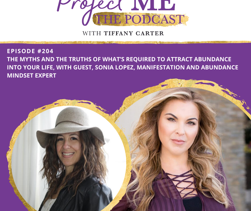 The Myths and the Truths of What's Required to Attract Abundance into Your Life, with Guest, Sonia Lopez, Manifestation and Abundance Mindset Expert EP204