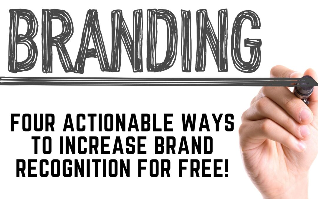 Four Actionable Ways to Increase Brand Recognition For FREE!