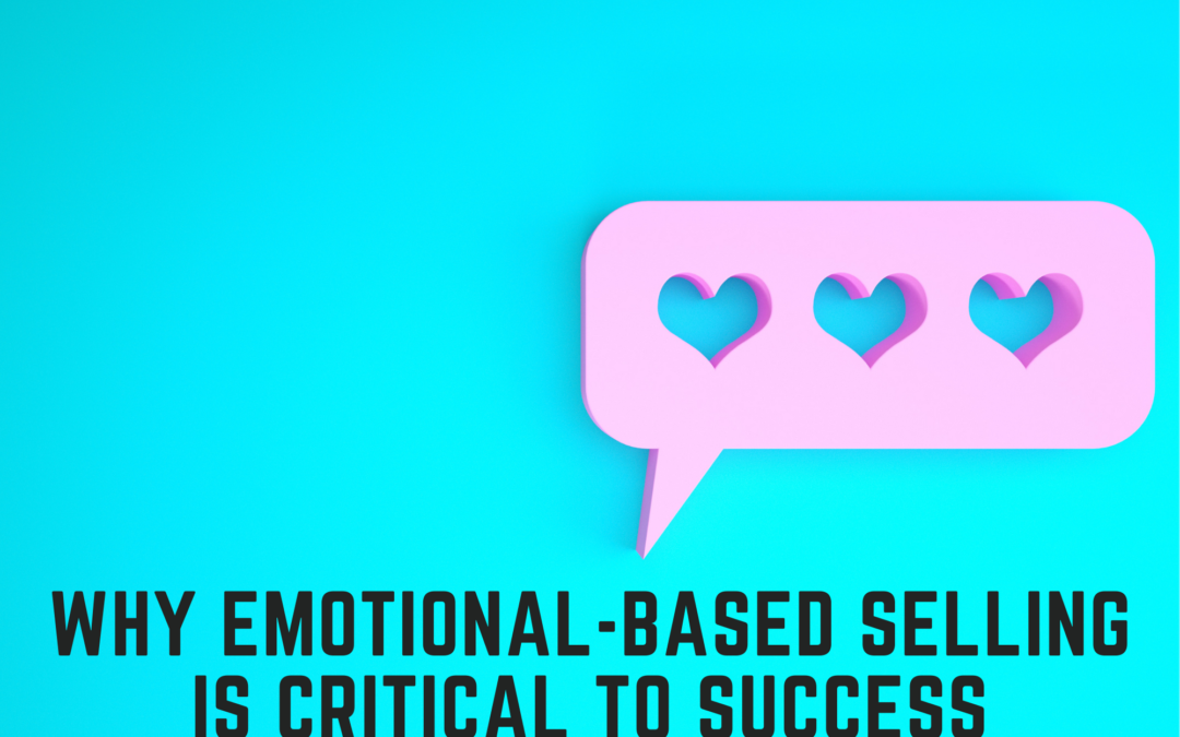 Why Emotional-Based Selling Is Critical To Success