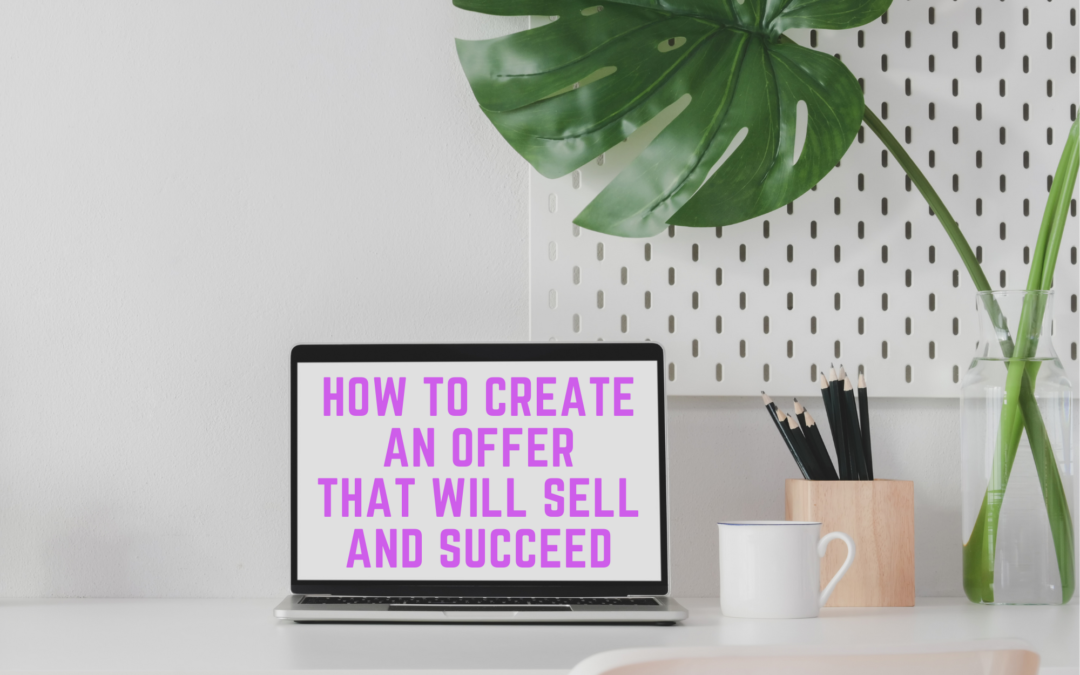How to Create an Offer That Will Sell and Succeed