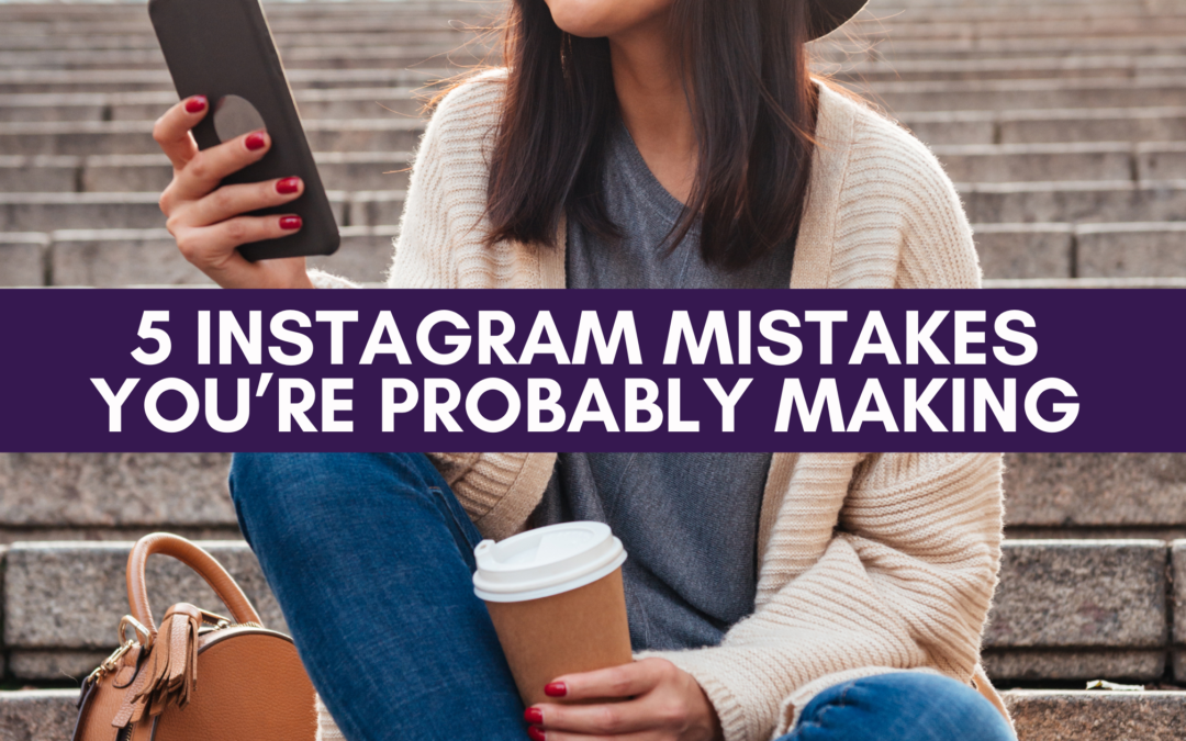 5 Instagram Mistakes You're Probably Making