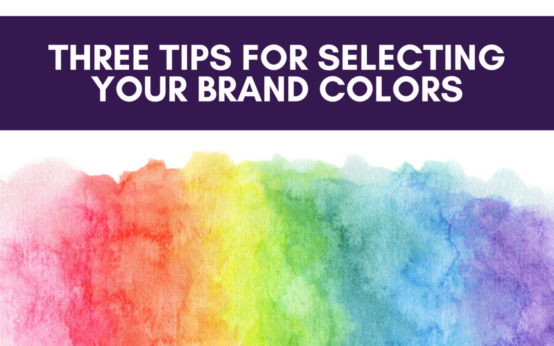 Three Tips for Selecting Your Brand Colors