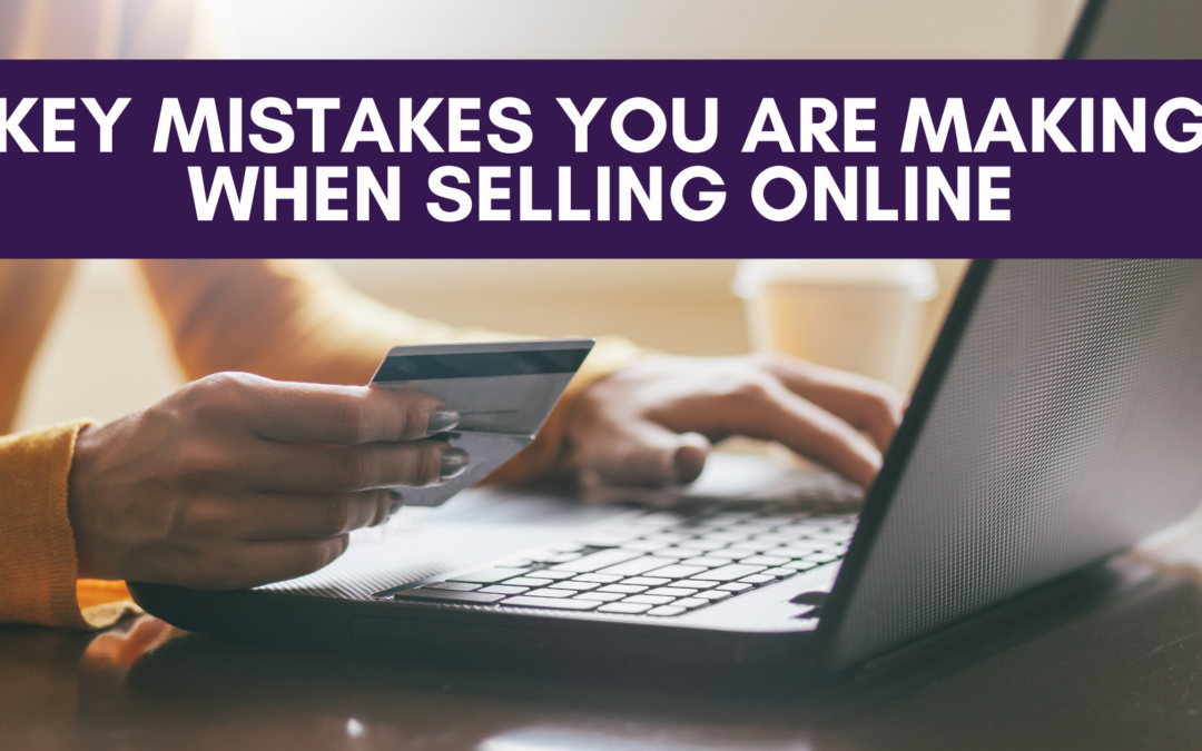 Key Mistakes You Are Making When Selling Online