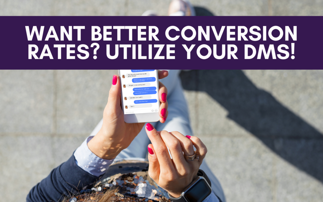 Want Better Conversion Rates? Utilize Your DMs!