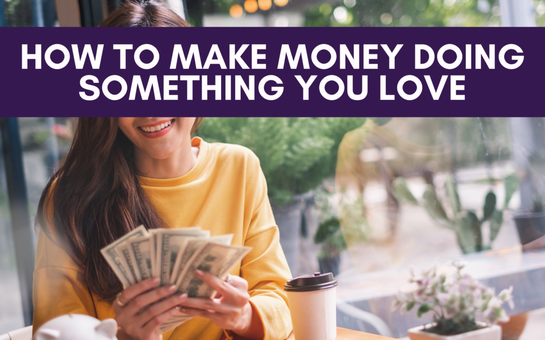 How To Make Money Doing Something You Love