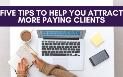 Five Tips to Help You Attract More Paying Clients