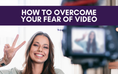 How To Overcome Your Fear of Video